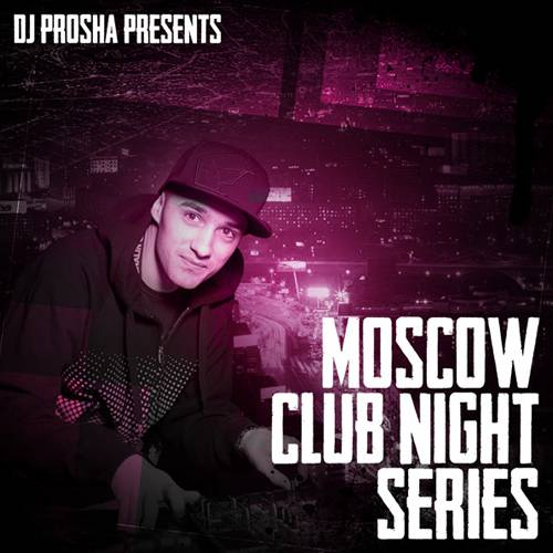 Dj Prosha - Moscow Club Night Series